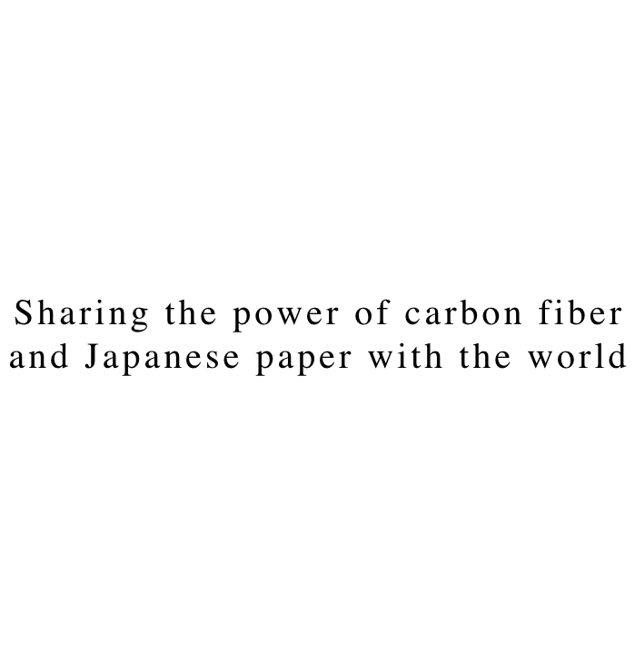 Sharing the power of carbon fiber and Japanese paper with the world